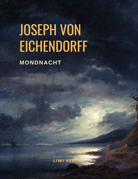 Joseph Von Eichendorff - Mondnacht - Die schönsten Gedichte