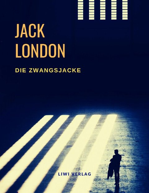 Jack London - Die Zwangsjacke