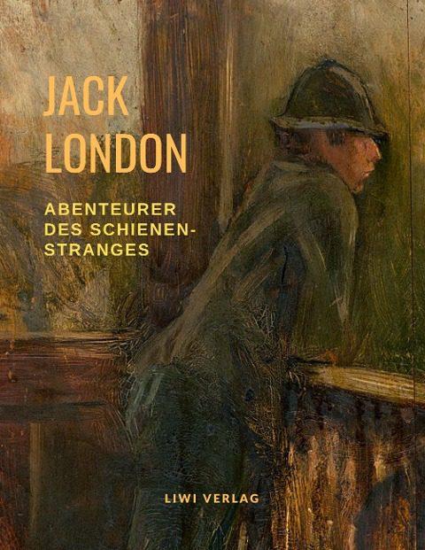 Jack London - Abenteurer des Schienenstranges
