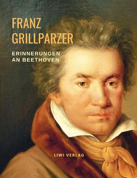 Franz Grillparzer - Erinnerungen an Beethoven