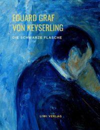 Eduard Graf Von Keyserling - Die schwarze Flasche