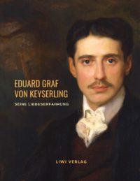 Eduard Graf von Keyserling - Seine Liebeserfahrung