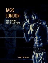 Jack London - Der Ruhm des Kämpfers