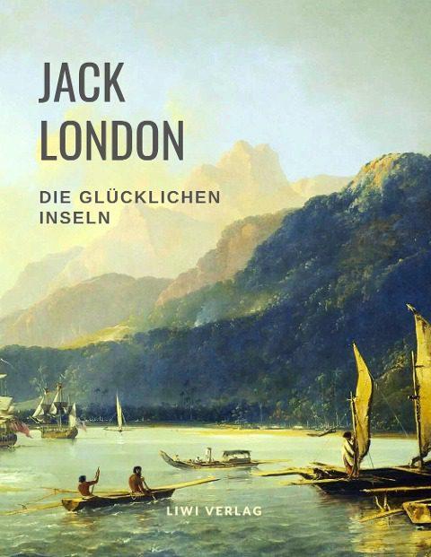 Jack London Die glücklichen Inseln