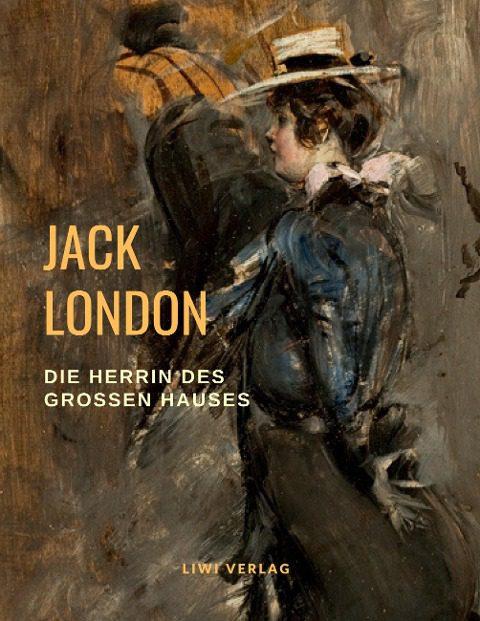 Jack London Die Herrin des Großen Hauses