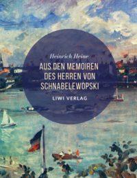 Heinrich Heine Aus den Memoiren des Herren von Schnabelewopski