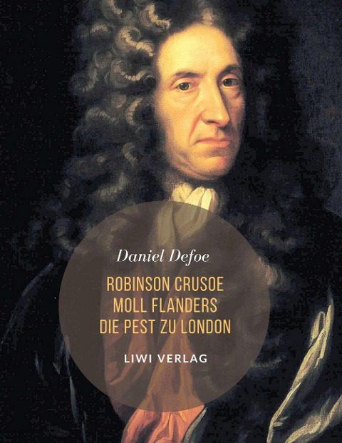Daniel Defoe - Robinson Crusoe Moll Flanders Die Pest zu London
