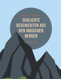 Rudyard Kipling - Schlichte Geschichten aus den indischen Bergen
