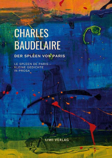 Charles Baudelaire - Der Spleen von Paris (Le Spleen de Paris - Kleine Gedichte in Prosa)