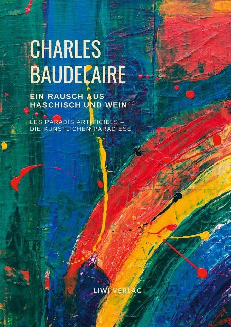 Charles Baudelaire - Ein Rausch aus Haschisch und Wein (Les Paradis artificiels - Die künstlichen Paradiese)