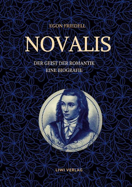 Egon Friedell - Novalis - Der Geist der Romantik. Eine Biografie