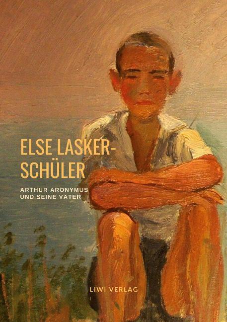 Else Lasker-Schüler - Arthur Aronymus und seine Väter