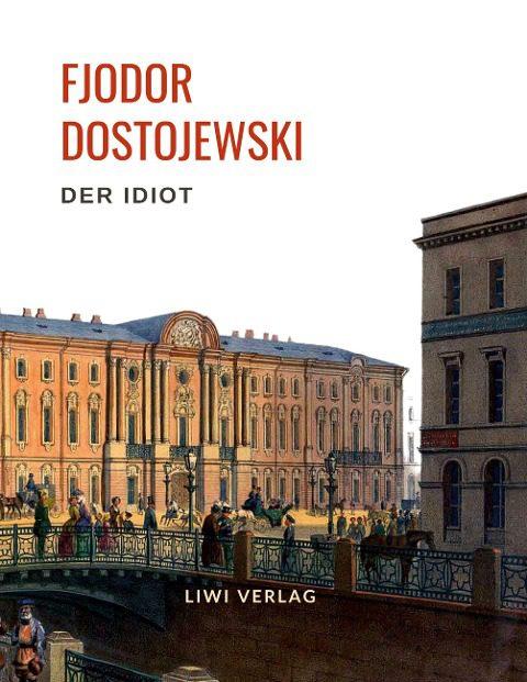 Fjodor Dostojewski - Der Idiot. Vollständige Neuausgabe