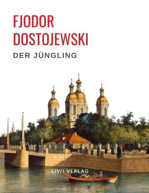 Fjodor Dostojewski - Der Jüngling. Vollständige Neuausgabe
