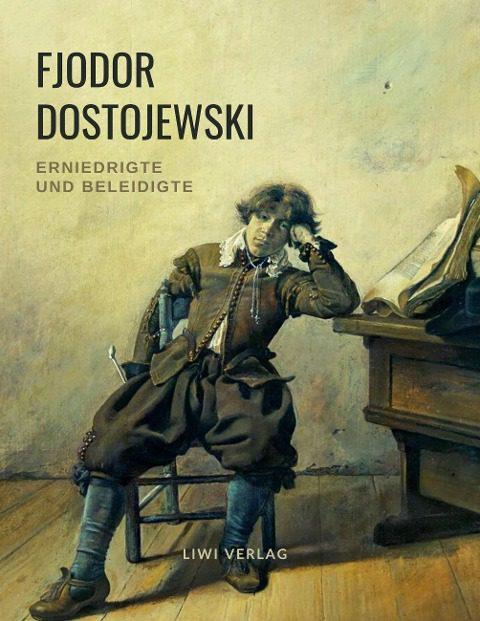 Fjodor Dostojewski - Erniedrigte und Beleidigte