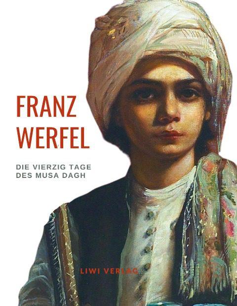 Franz Werfel - Die vierzig Tage des Musa Dagh - Vollständige Neuausgabe.