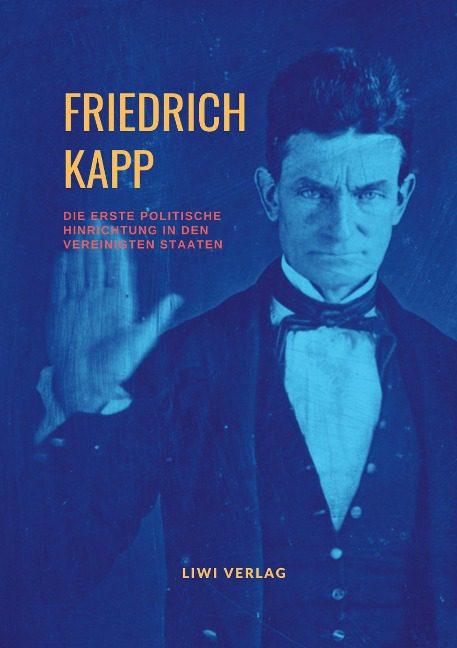 Friedrich Kapp - Die erste politische Hinrichtung in den Vereinigten Staaten