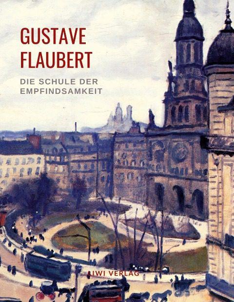 Gustave Flaubert - Die Schule der Empfindsamkeit
