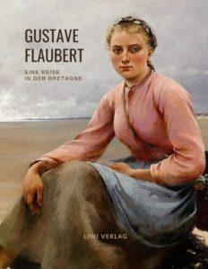 Gustave Flaubert - Über Feld und Strand. Eine Reise in der Bretagne