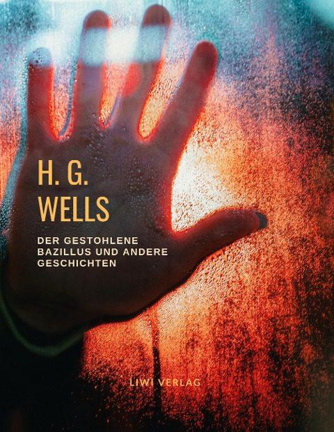 H. G. Wells - Der gestohlene Bazillus und andere Geschichten