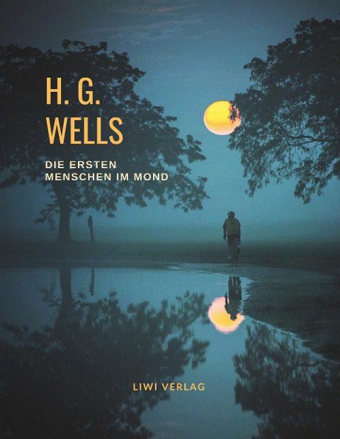 H. G. Wells - Die ersten Menschen im Mond