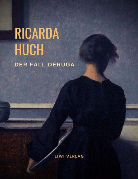 Ricarda Huch - Der Fall Deruga