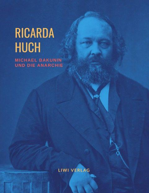 Ricarda Huch - Michael Bakunin und die Anarchie