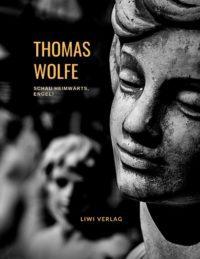 Thomas Wolfe - Schau heimwärts, Engel! Eine Geschichte vom begrabnen Leben