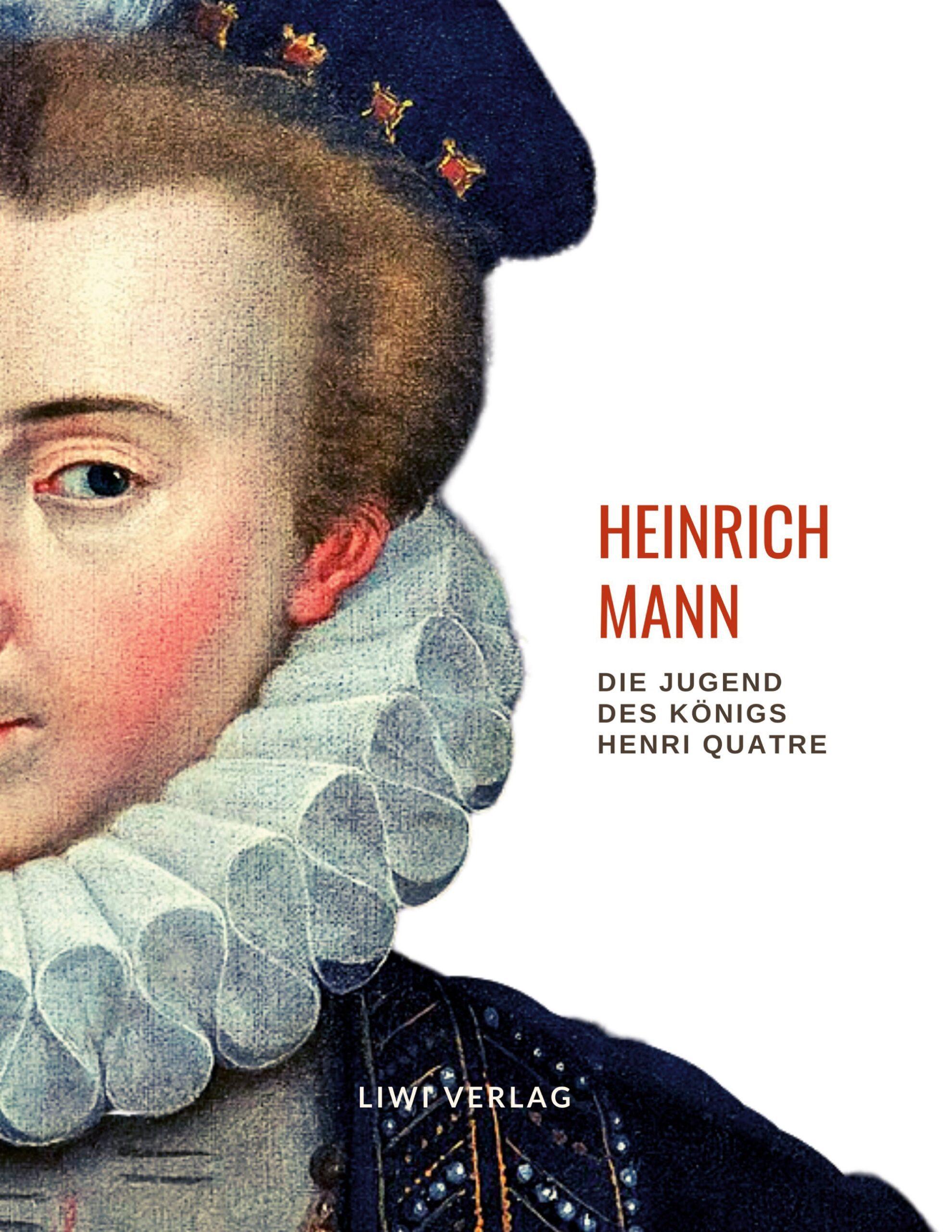 Heinrich Mann - Die Jugend des Königs Henri Quatre