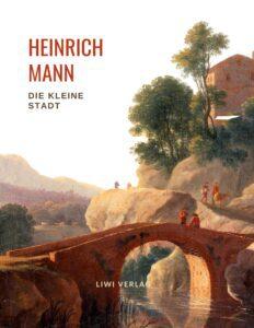 Heinrich Mann Die kleine Stadt