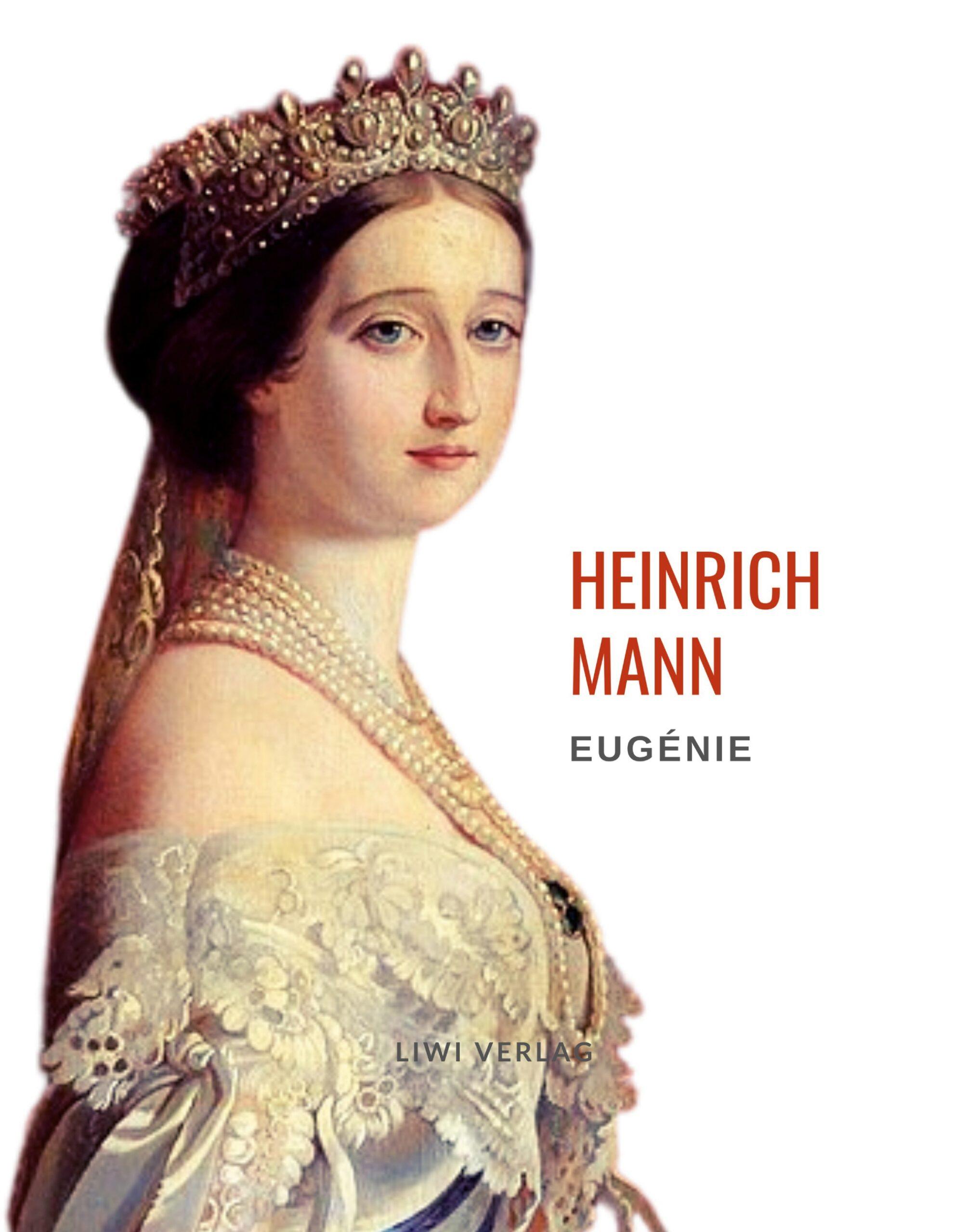 Heinrich Mann - Eugénie oder Die Bürgerzeit